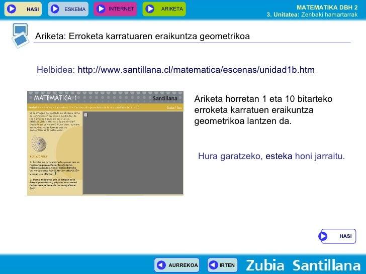 Ariketa :  Erroketa karratuaren eraikuntza geometrikoa Helbidea:   http:// www . santillana .cl/ matematica /escenas/unida...