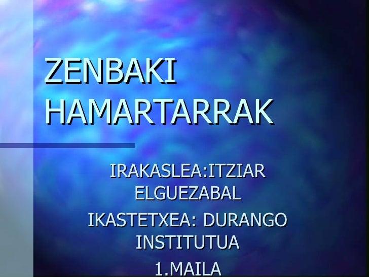 ZENBAKI HAMARTARRAK IRAKASLEA:ITZIAR ELGUEZABAL IKASTETXEA: DURANGO INSTITUTUA 1.MAILA