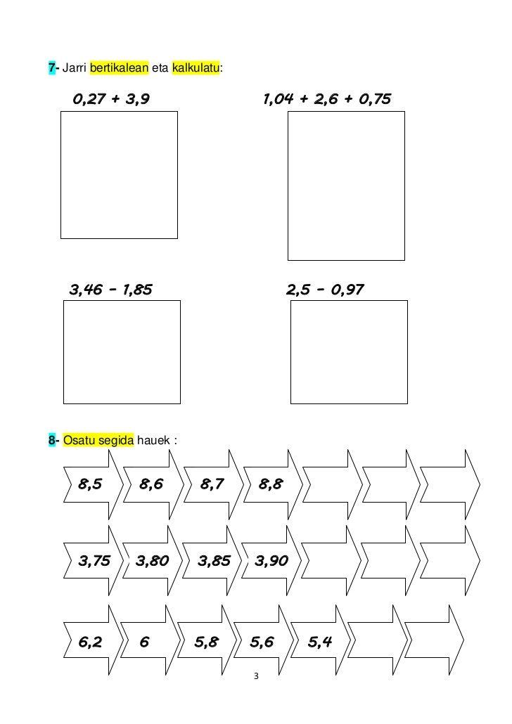 7- Jarri bertikalean eta kalkulatu:    0,27 + 3,9                            1,04 + 2,6 + 0,75    3,46 – 1,85             ...