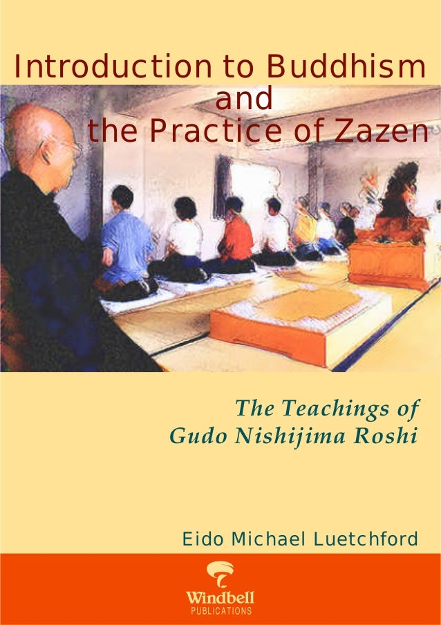 Introduction to Buddhism             and     the Practice of Zazen              The Teachings of         Gudo Nishijima Ro...