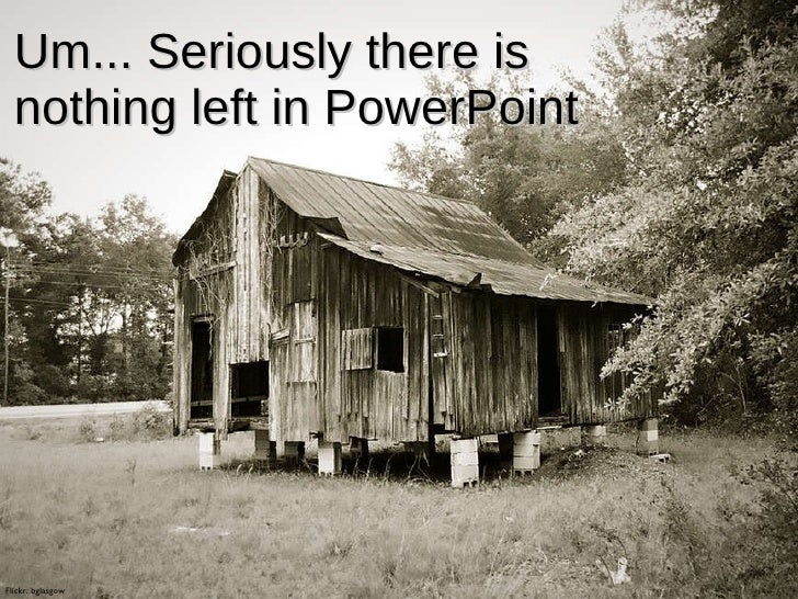 Um... Seriously there is nothing left in PowerPoint