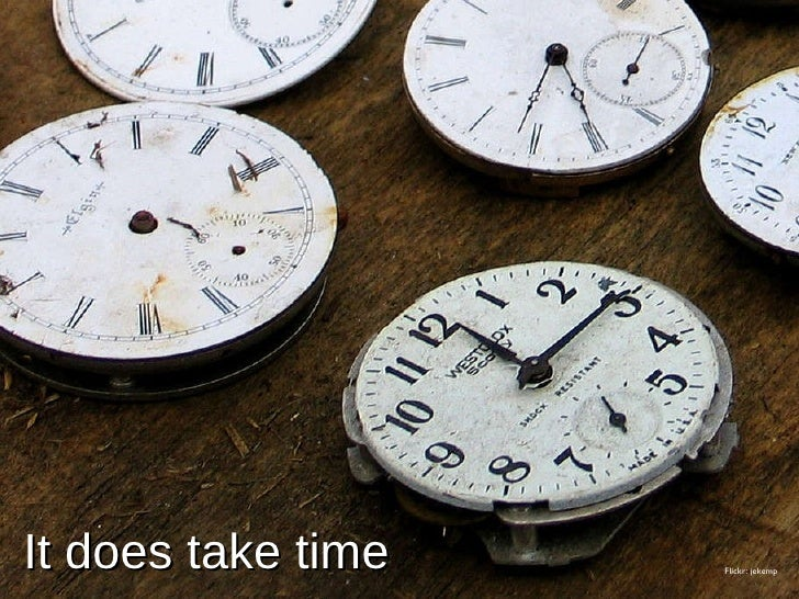 It does take time