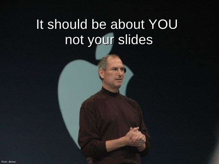 It should be about YOU  not your slides