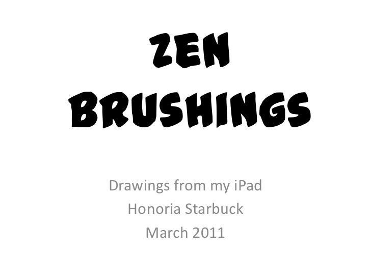 Zen Brushings<br />Drawings from my iPad<br />Honoria Starbuck<br />March 2011<br />