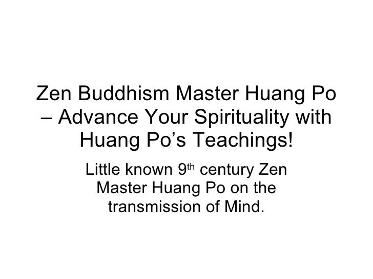 Zen Buddhism Master Huang Po – Advance Your Spirituality with Huang Po's Teachings! Little known 9 th  century Zen Master ...