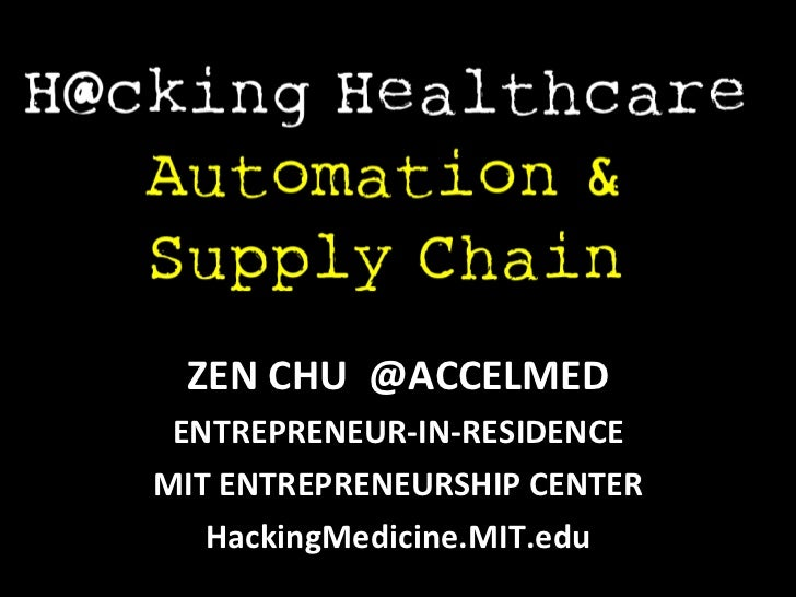 H@cking Healthcare  Automation & Supply Chain ZEN CHU  @ACCELMED ENTREPRENEUR-IN-RESIDENCE MIT ENTREPRENEURSHIP CENTER Hac...