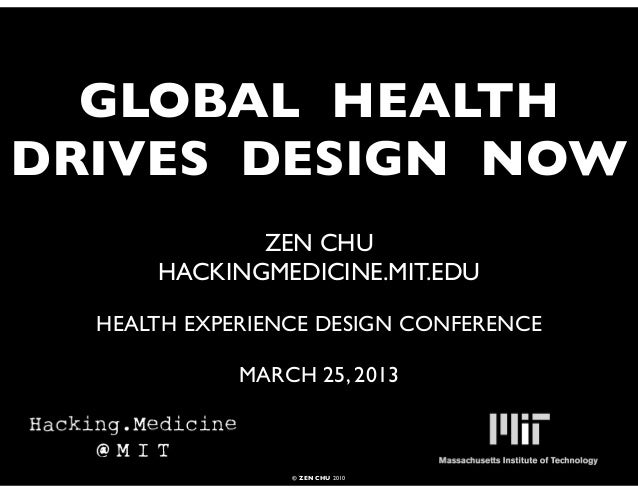 GLOBAL HEALTHDRIVES DESIGN NOW             ZEN CHU      HACKINGMEDICINE.MIT.EDU  HEALTH EXPERIENCE DESIGN CONFERENCE      ...