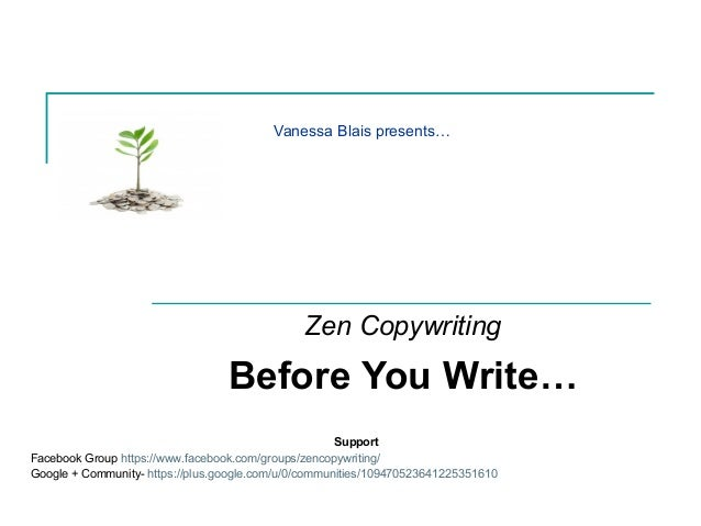 Vanessa Blais presents… Zen Copywriting Before You Write… Support Facebook Group https://www.facebook.com/groups/zencopywr...