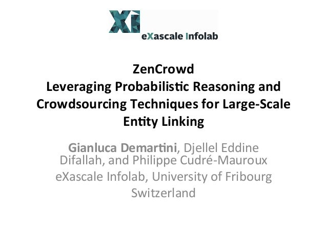 ZenCrowd   Leveraging  Probabilis3c  Reasoning  and   Crowdsourcing  Techniques  for  Large-‐Scale   En...