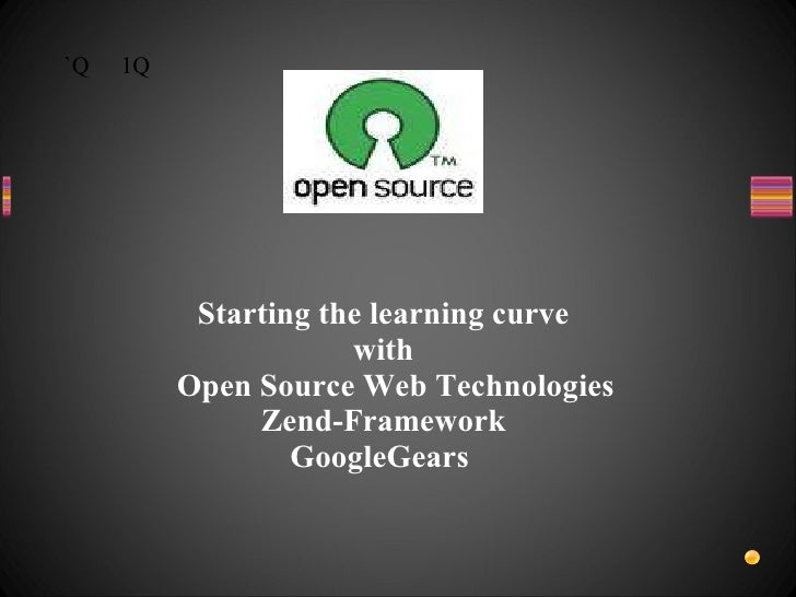 `Q 1Q Starting the learning curve with Open Source Web Technologies Zend-Framework GoogleGears