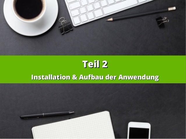 Teil 2Teil 2 Installation & Aufbau der AnwendungInstallation & Aufbau der Anwendung
