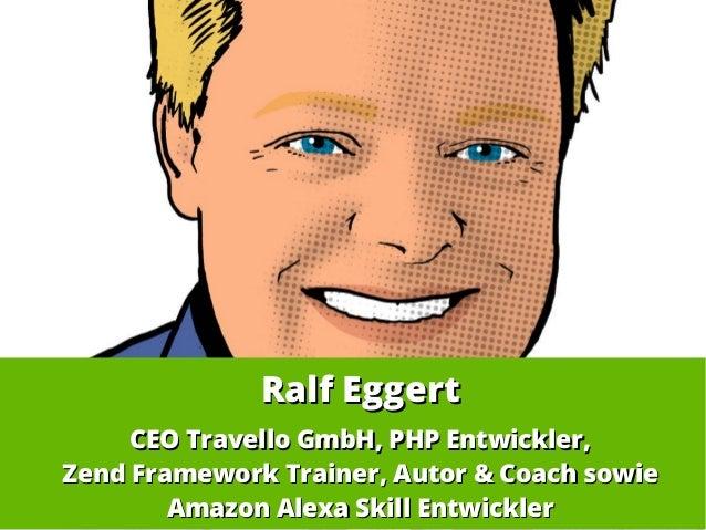 Ralf EggertRalf Eggert CEO Travello GmbH, PHP Entwickler,CEO Travello GmbH, PHP Entwickler, Zend Framework Trainer, Autor ...