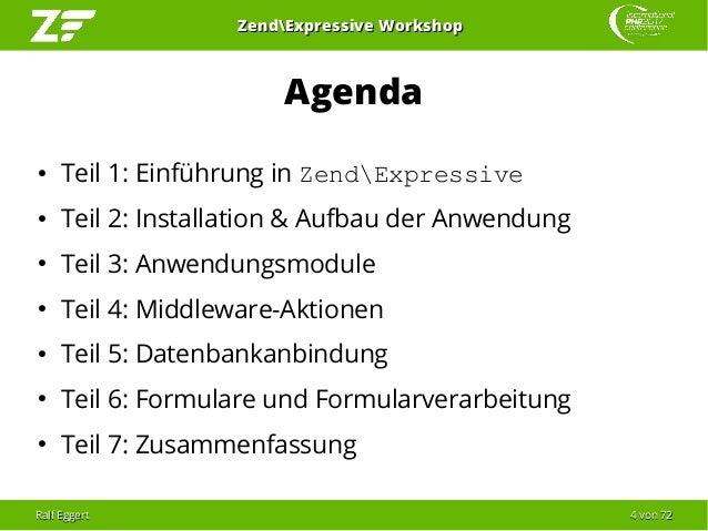 Ralf EggertRalf Eggert 44 vonvon 7272 ZendExpressive WorkshopZendExpressive Workshop Agenda ● Teil 1: Einführung in ZendEx...