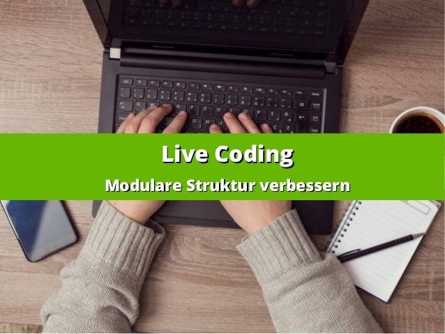 Live CodingLive Coding Modulare Struktur verbessernModulare Struktur verbessern