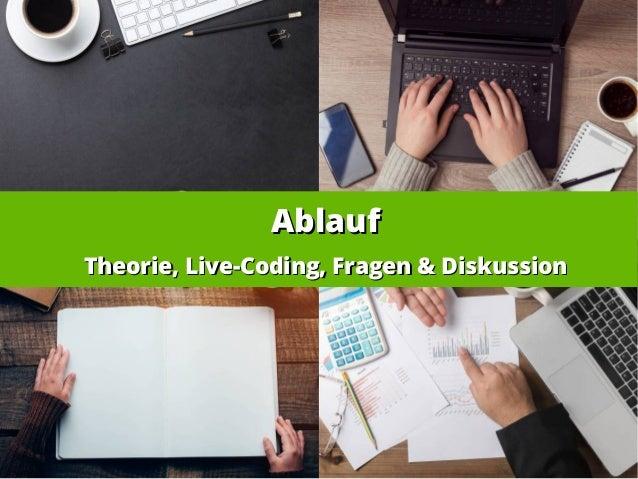 AblaufAblauf Theorie, Live-Coding, Fragen & DiskussionTheorie, Live-Coding, Fragen & Diskussion