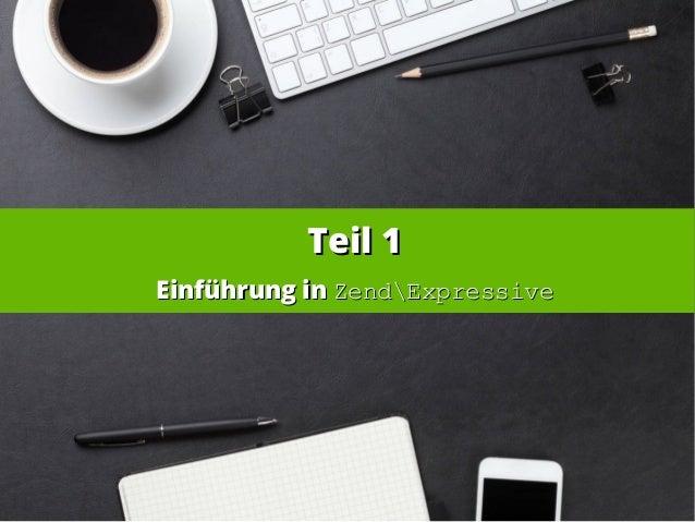 Teil 1Teil 1 Einführung inEinführung in ZendExpressiveZendExpressive