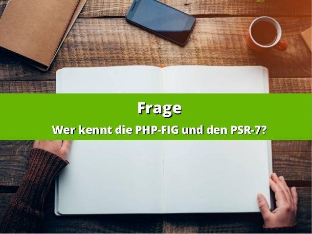 FrageFrage Wer kennt die PHP-FIG und den PSR-7?Wer kennt die PHP-FIG und den PSR-7?