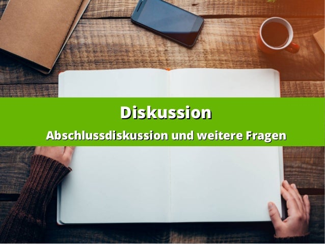 DiskussionDiskussion Abschlussdiskussion und weitere FragenAbschlussdiskussion und weitere Fragen