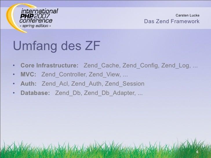 Carsten Lucke                                              Das Zend Framework    Umfang des ZF •   Core Infrastructure: Ze...