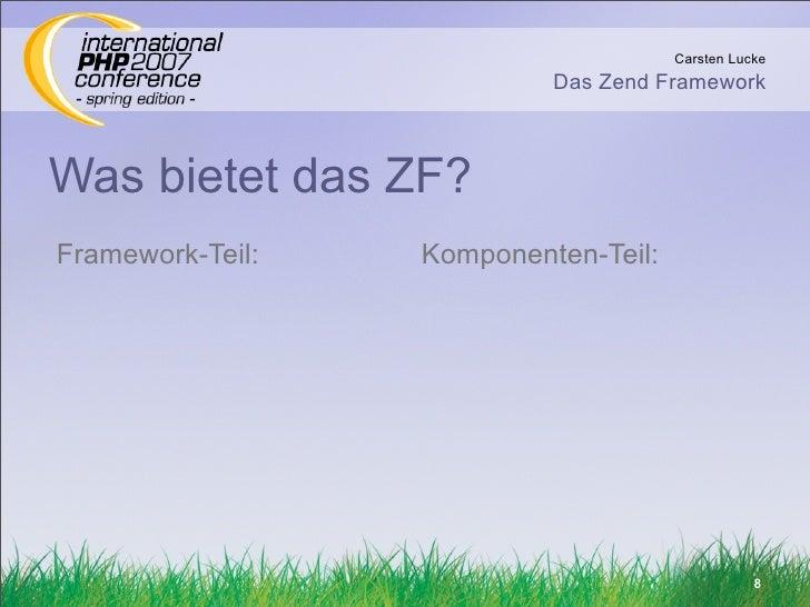 Carsten Lucke                            Das Zend Framework    Was bietet das ZF? Framework-Teil:   Komponenten-Teil:     ...