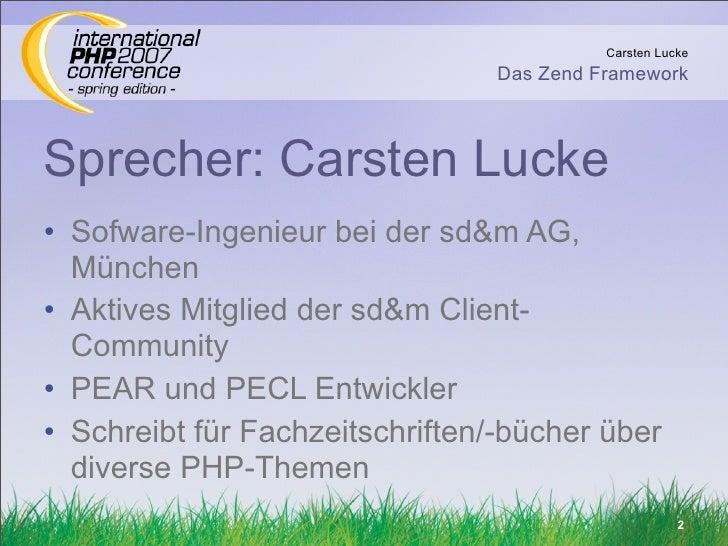 Carsten Lucke                                  Das Zend Framework    Sprecher: Carsten Lucke • Sofware-Ingenieur bei der s...
