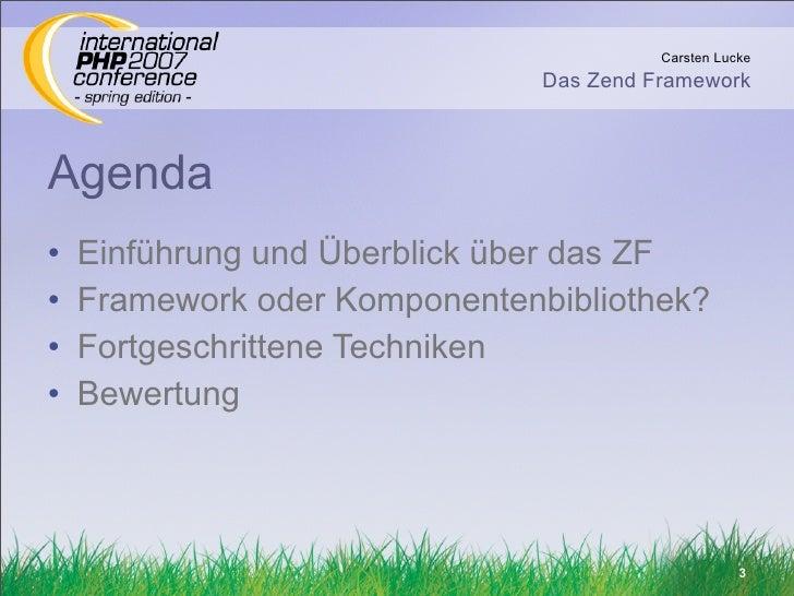 Carsten Lucke                                Das Zend Framework    Agenda •   Einführung und Überblick über das ZF •   Fra...