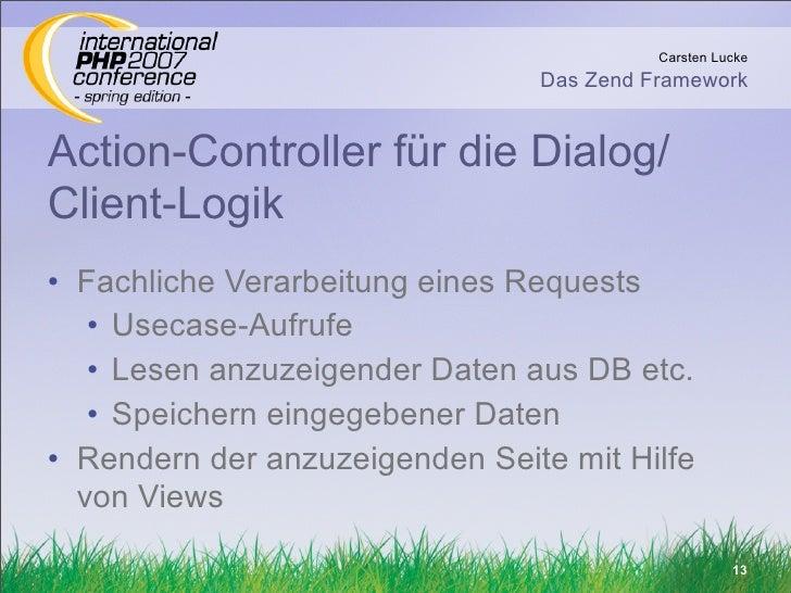 Carsten Lucke                                 Das Zend Framework   Action-Controller für die Dialog/ Client-Logik • Fachli...