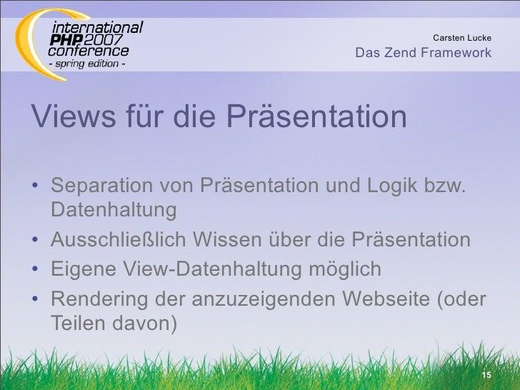 Carsten Lucke                                 Das Zend Framework    Views für die Präsentation • Separation von Präsentati...