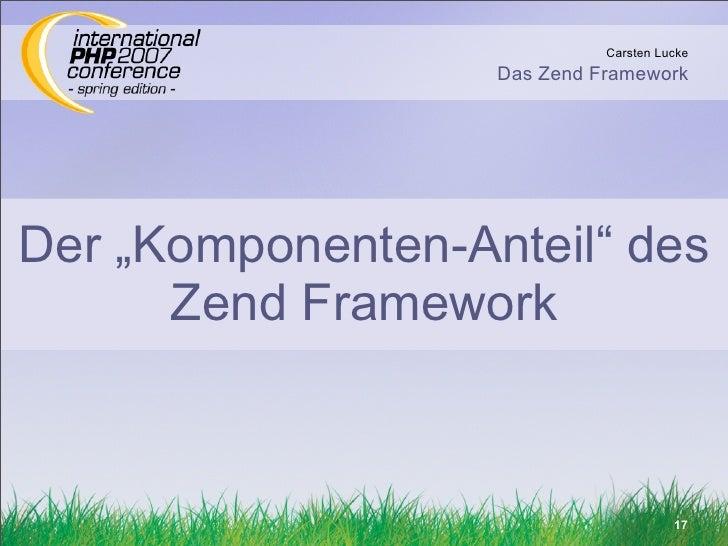 "Carsten Lucke                    Das Zend Framework     Der ""Komponenten-Anteil"" des       Zend Framework                 ..."