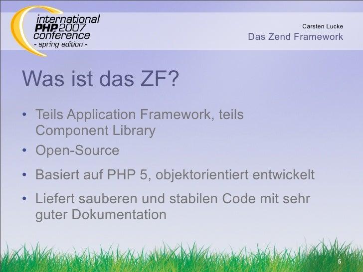 Carsten Lucke                                        Das Zend Framework    Was ist das ZF? • Teils Application Framework, ...