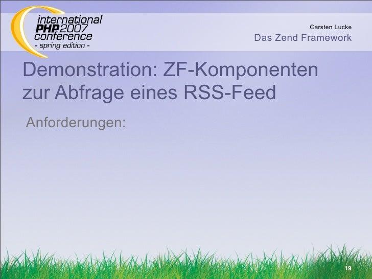 Carsten Lucke                       Das Zend Framework   Demonstration: ZF-Komponenten zur Abfrage eines RSS-Feed Anforder...