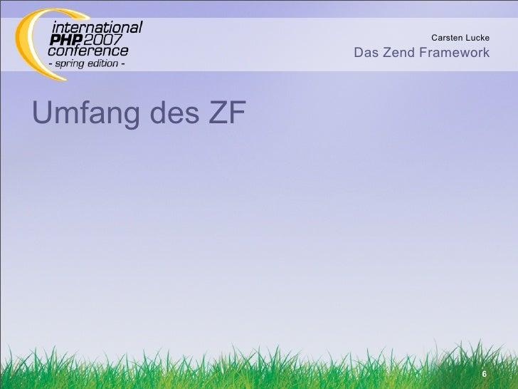 Carsten Lucke                 Das Zend Framework    Umfang des ZF                                          6