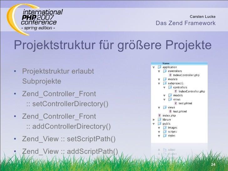 Carsten Lucke                                  Das Zend Framework   Projektstruktur für größere Projekte • Projektstruktur...