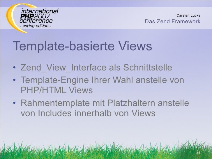 Carsten Lucke                                Das Zend Framework    Template-basierte Views • Zend_View_Interface als Schni...