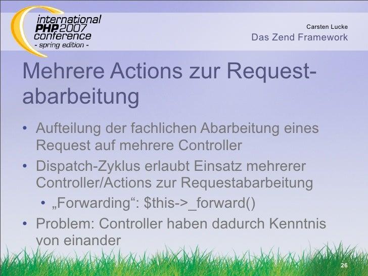 Carsten Lucke                                  Das Zend Framework   Mehrere Actions zur Request- abarbeitung • Aufteilung ...