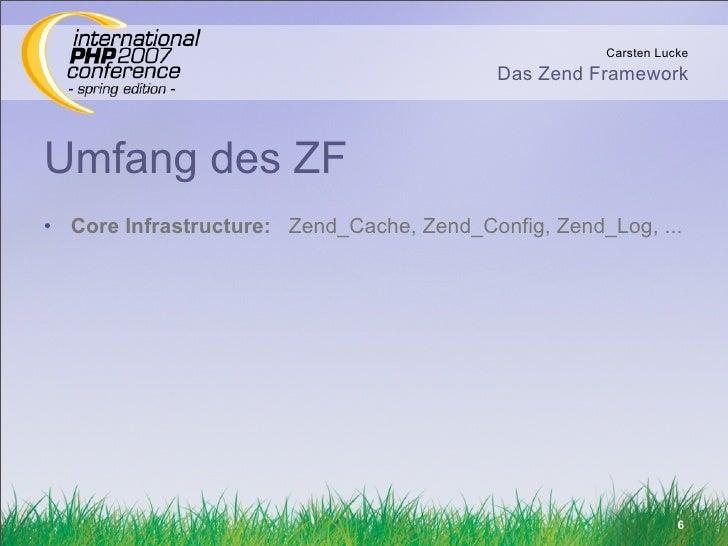 Carsten Lucke                                            Das Zend Framework    Umfang des ZF • Core Infrastructure: Zend_C...