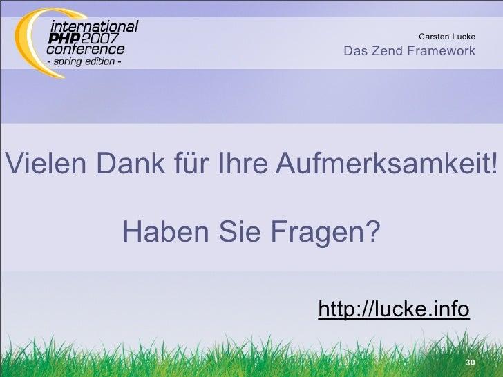 Carsten Lucke                         Das Zend Framework     Vielen Dank für Ihre Aufmerksamkeit!          Haben Sie Frage...