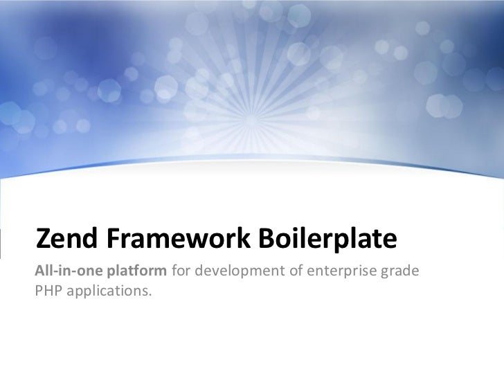 Zend Framework BoilerplateAll-in-one platform for development of enterprise gradePHP applications.