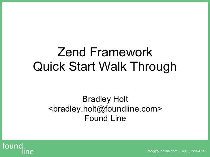 Zend Framework Quick Start Walk Through             Bradley Holt   <bradley.holt@foundline.com>            Found Line