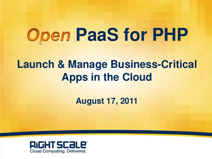 PaaS for PHPLaunch & Manage Business-Critical        Apps in the Cloud          August 17, 2011                  1