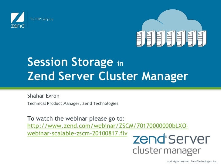 Session Storage inZend Server Cluster ManagerShahar EvronTechnical Product Manager, Zend TechnologiesTo watch the webinar ...