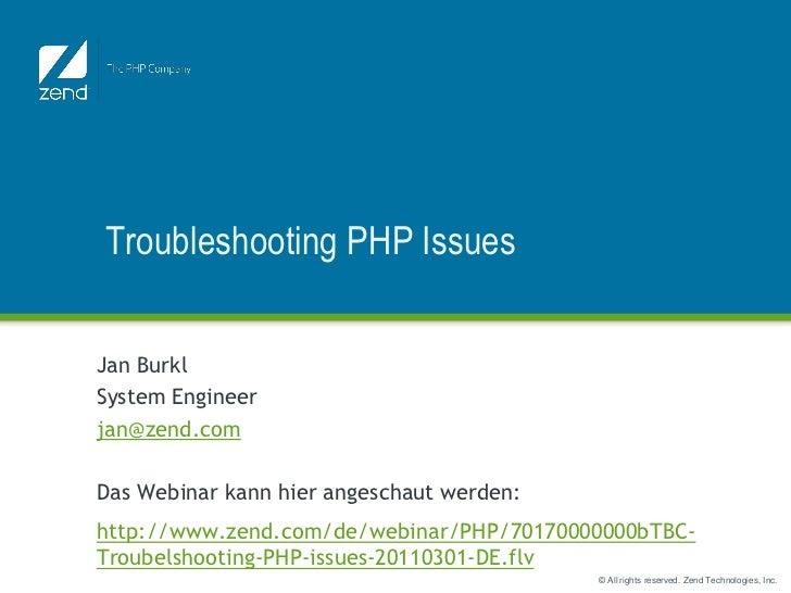 Troubleshooting PHP IssuesJan BurklSystem Engineerjan@zend.comDas Webinar kann hier angeschaut werden:http://www.zend.com/...