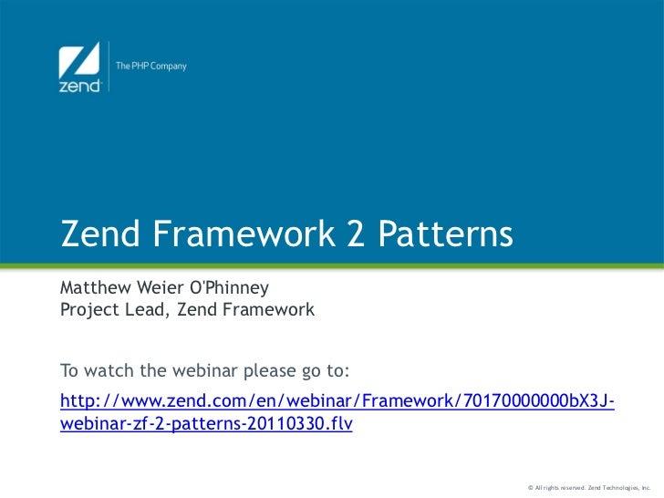 Zend Framework 2 PatternsMatthew Weier OPhinneyProject Lead, Zend FrameworkTo watch the webinar please go to:http://www.ze...