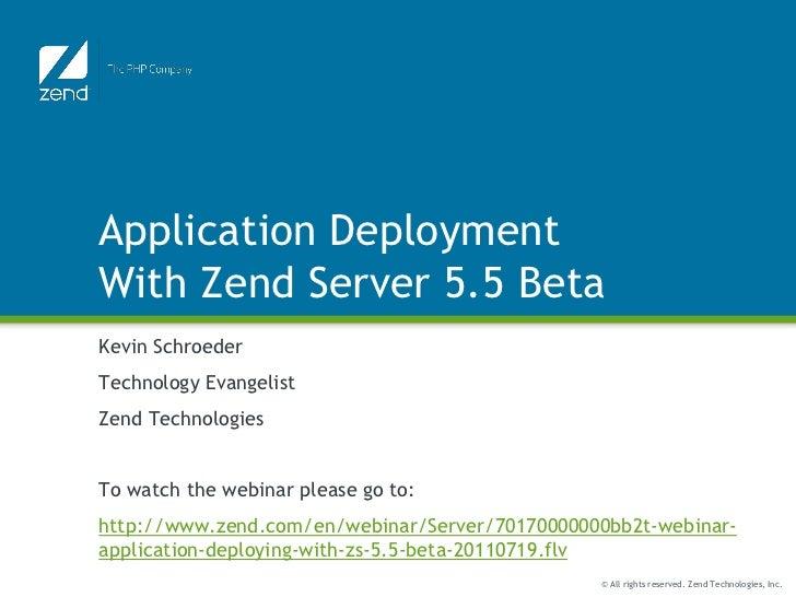 Application DeploymentWith Zend Server 5.5 BetaKevin SchroederTechnology EvangelistZend TechnologiesTo watch the webinar p...