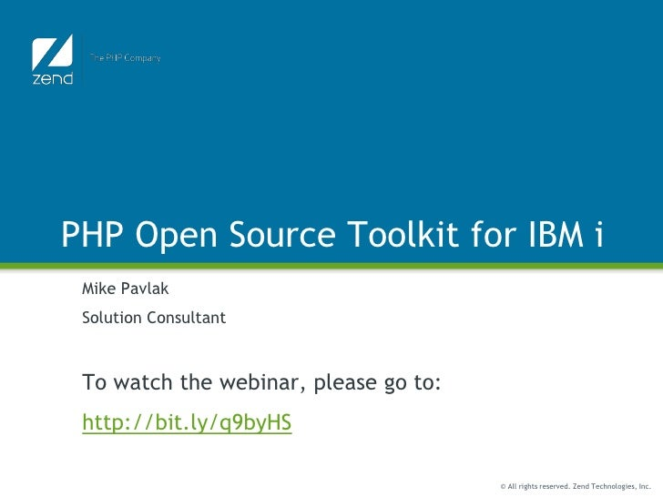 PHP Open Source Toolkit for IBM i Mike Pavlak Solution Consultant To watch the webinar, please go to: http://bit.ly/q9byHS...