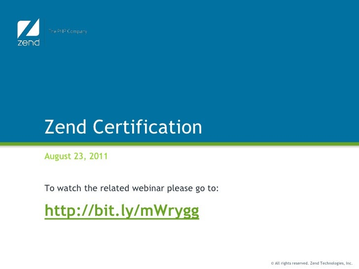 Zend CertificationAugust 23, 2011To watch the related webinar please go to:http://bit.ly/mWrygg                           ...