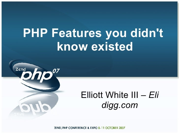 <ul><ul><li>PHP Features you didn't know existed </li></ul></ul>Elliott White III –  Eli digg.com