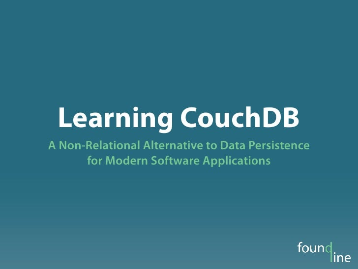 Learning CouchDBA Non-Relational Alternative to Data Persistence      for Modern Software Applications