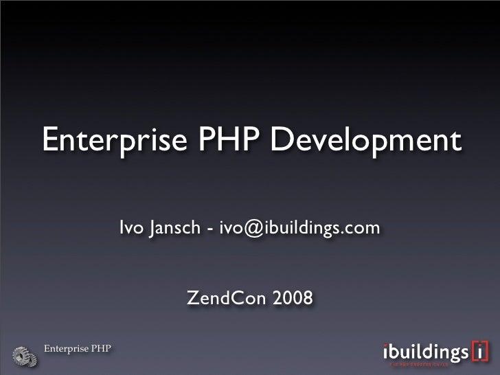 Enterprise PHP Development                   Ivo Jansch - ivo@ibuildings.com                           ZendCon 2008  Enter...