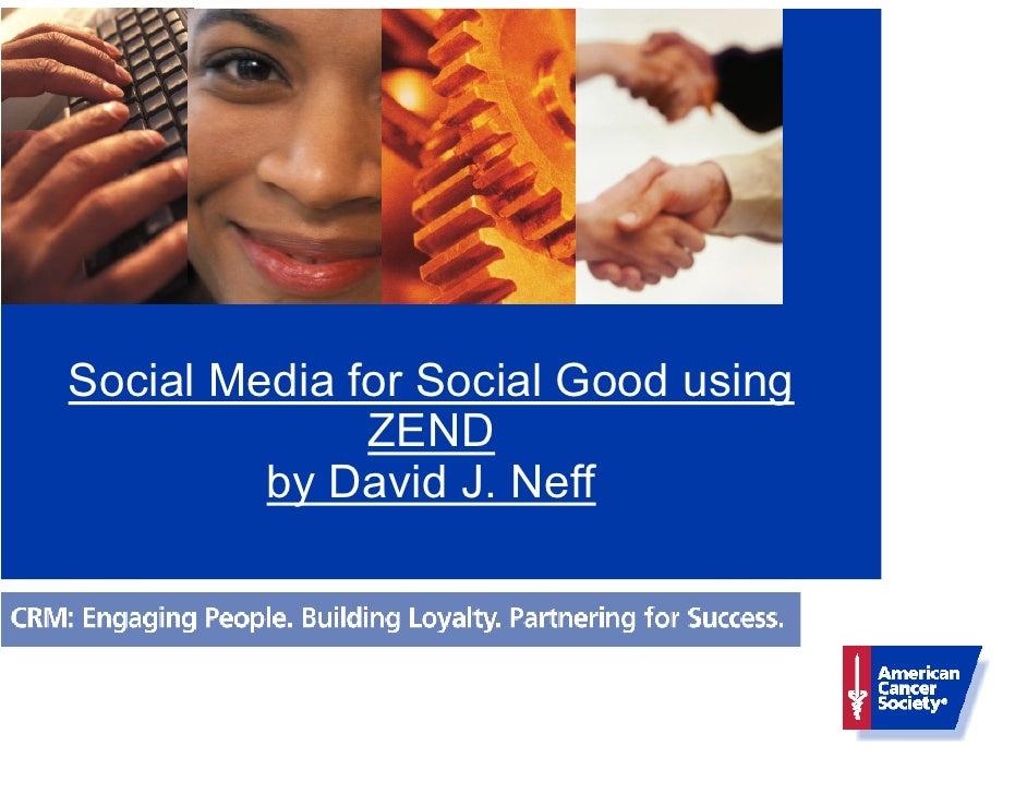 Social Media for Social Good using               ZEND          by David J. Neff